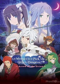 Hầm Ngục Tối: The Movie – Is It Wrong to Try to Pick Up Girls in a Dungeon?: Arrow of the Orion