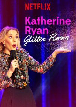 Katherine Ryan: Căn Phòng Long Lanh – Katherine Ryan: Glitter Room