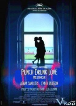 Tình Cuồng Say – Punch-drunk Love