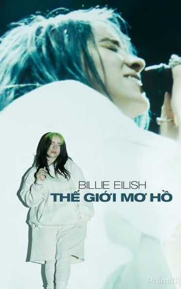 Billie Eilish: Thế Giới Mơ Hồ - Billie Eilish: The World's a Little Blurry