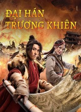 Đại Hán Trương Khiên - The legend of Zhang Qian